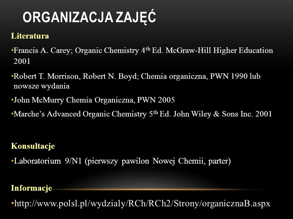 Organizacja Zajęć Literatura. Francis A. Carey; Organic Chemistry 4th Ed. McGraw-Hill Higher Education 2001.