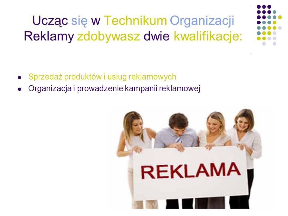 Ucząc się w Technikum Organizacji Reklamy zdobywasz dwie kwalifikacje:
