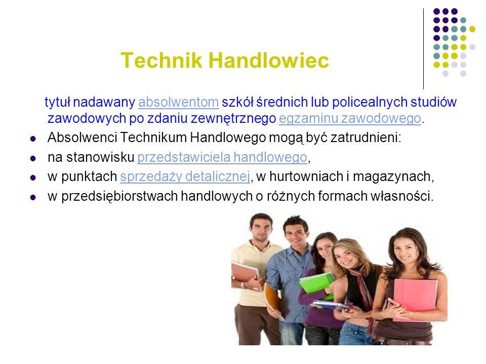 Technik Handlowiec tytuł nadawany absolwentom szkół średnich lub policealnych studiów zawodowych po zdaniu zewnętrznego egzaminu zawodowego.