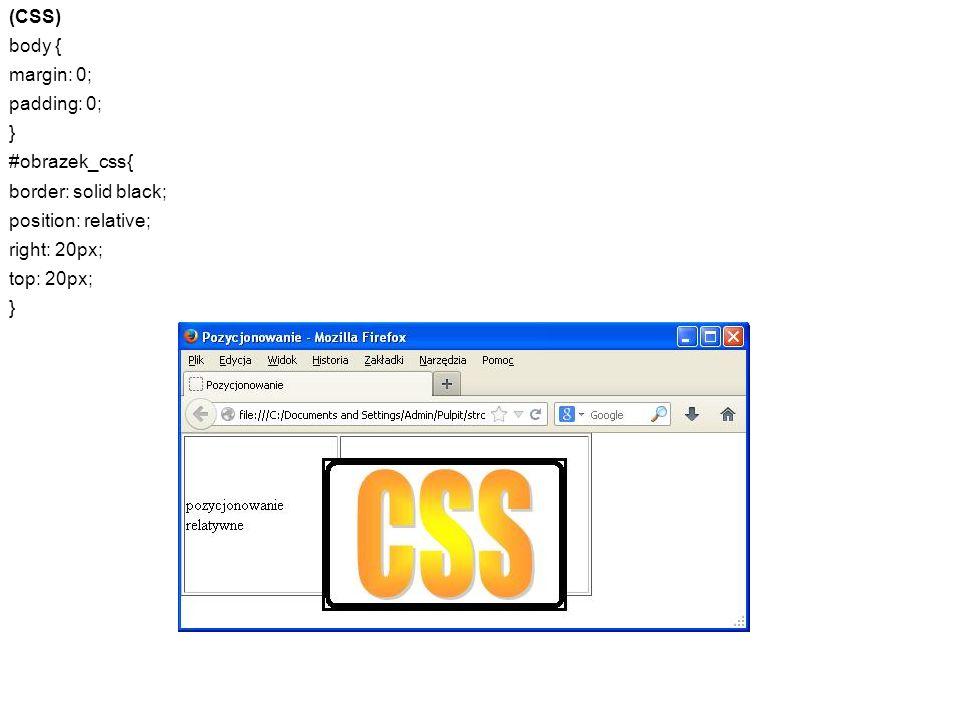 (CSS) body { margin: 0; padding: 0; } #obrazek_css{ border: solid black; position: relative; right: 20px;
