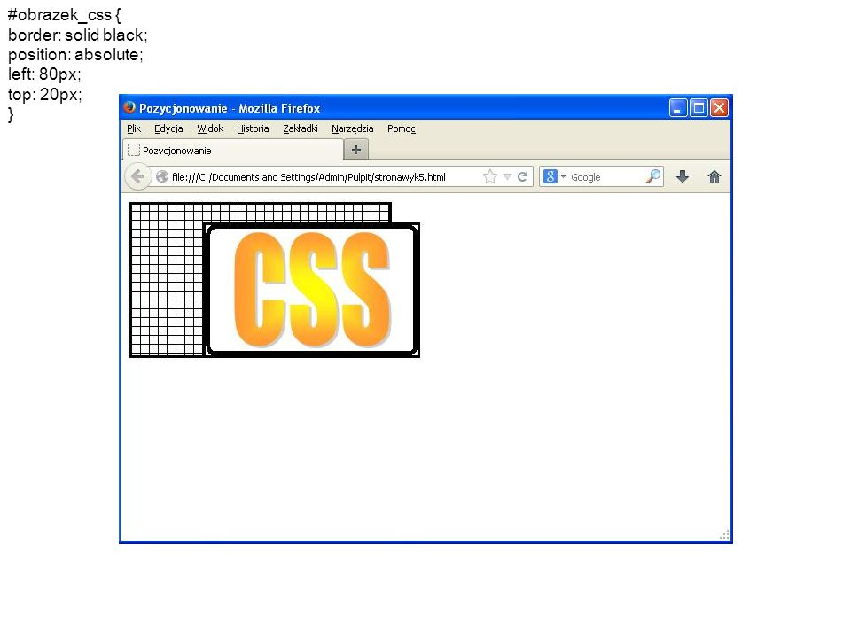 #obrazek_css { border: solid black; position: absolute; left: 80px; top: 20px; }
