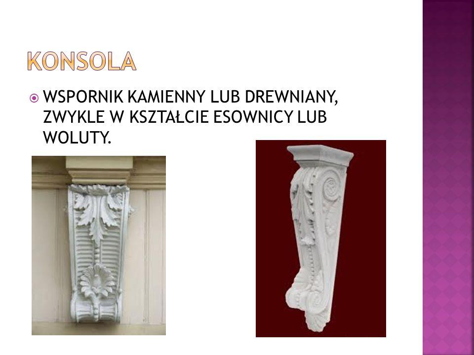 KONSOLA WSPORNIK KAMIENNY LUB DREWNIANY, ZWYKLE W KSZTAŁCIE ESOWNICY LUB WOLUTY.