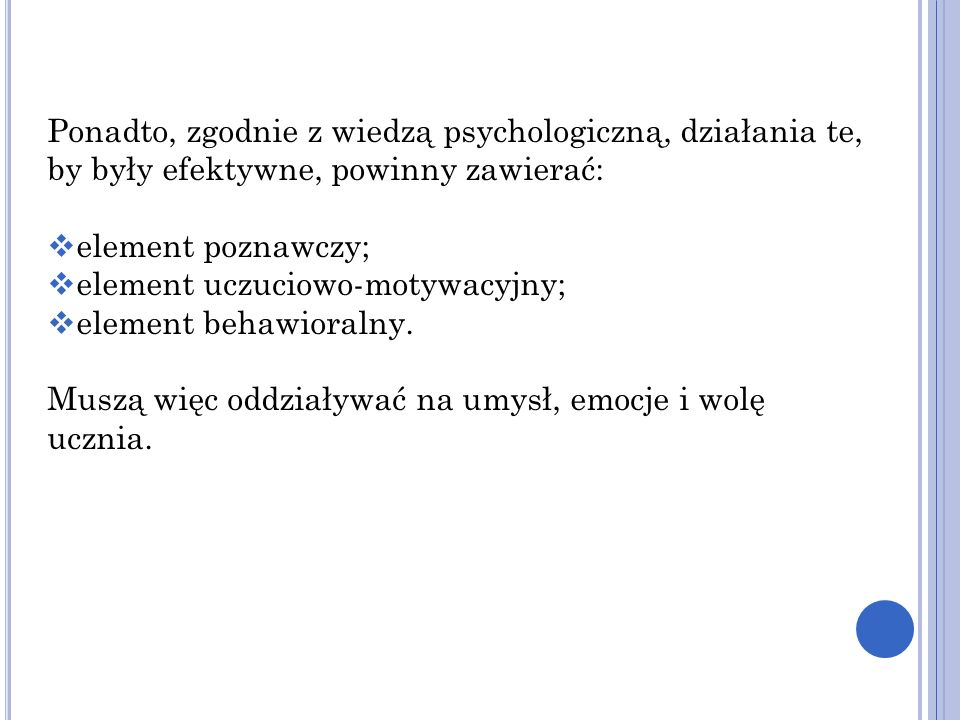 Ponadto, zgodnie z wiedzą psychologiczną, działania te, by były efektywne, powinny zawierać: