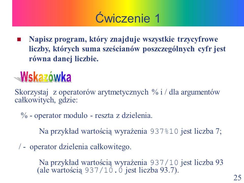 Ćwiczenie 1 Napisz program, który znajduje wszystkie trzycyfrowe liczby, których suma sześcianów poszczególnych cyfr jest równa danej liczbie.