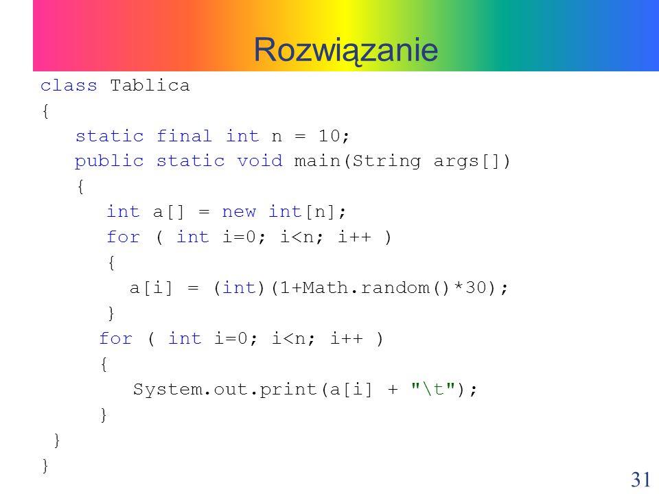 Rozwiązanie class Tablica { static final int n = 10;