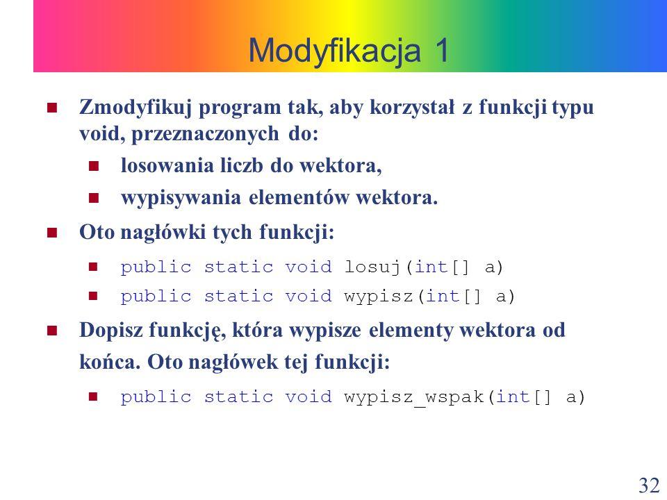 Modyfikacja 1 Zmodyfikuj program tak, aby korzystał z funkcji typu void, przeznaczonych do: losowania liczb do wektora,