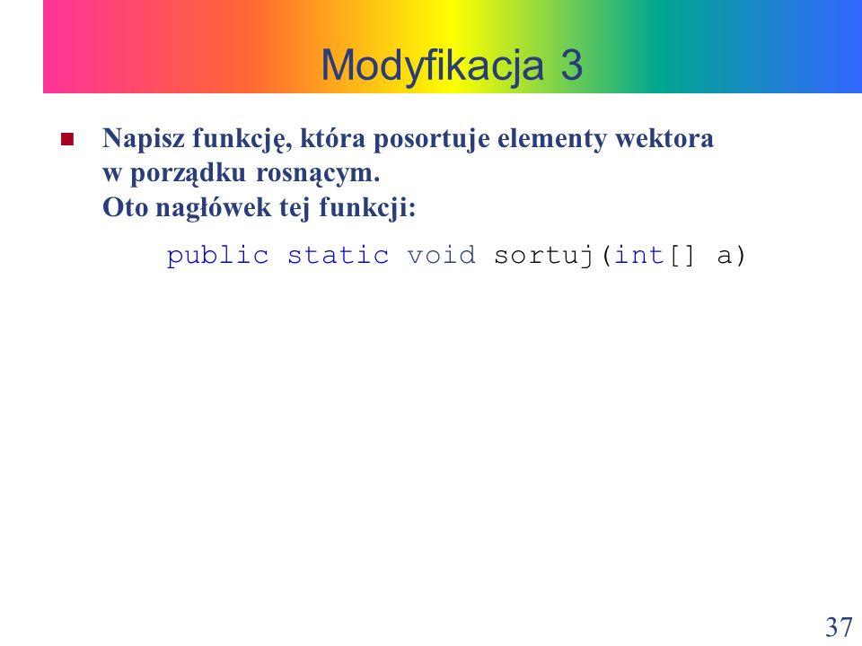 Modyfikacja 3 Napisz funkcję, która posortuje elementy wektora w porządku rosnącym. Oto nagłówek tej funkcji: