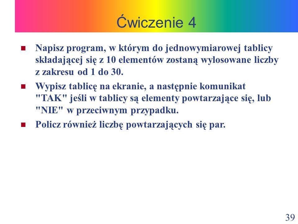 Ćwiczenie 4 Napisz program, w którym do jednowymiarowej tablicy składającej się z 10 elementów zostaną wylosowane liczby z zakresu od 1 do 30.