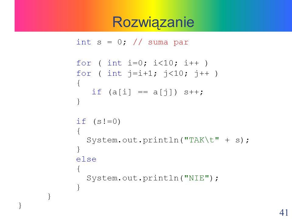 Rozwiązanie int s = 0; // suma par for ( int i=0; i<10; i++ )