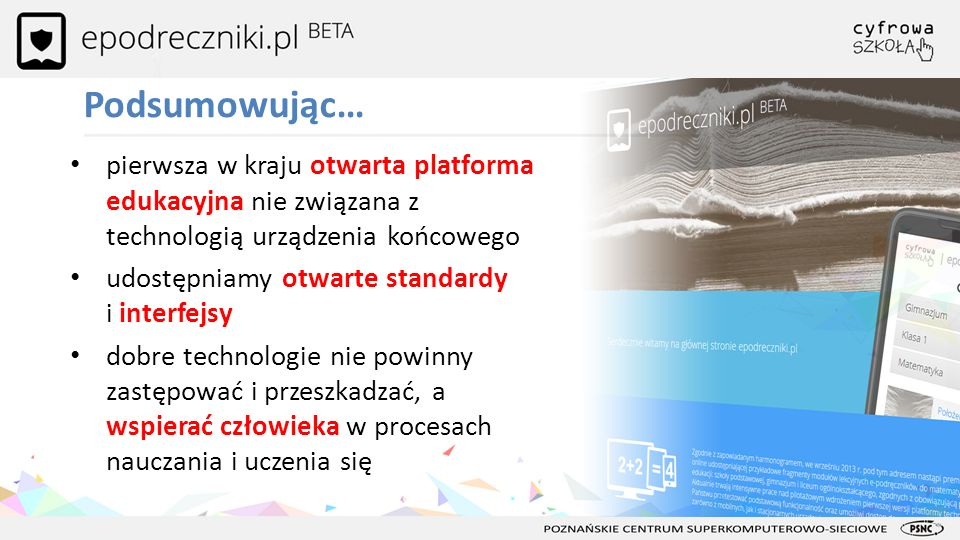 Podsumowując… pierwsza w kraju otwarta platforma edukacyjna nie związana z technologią urządzenia końcowego.