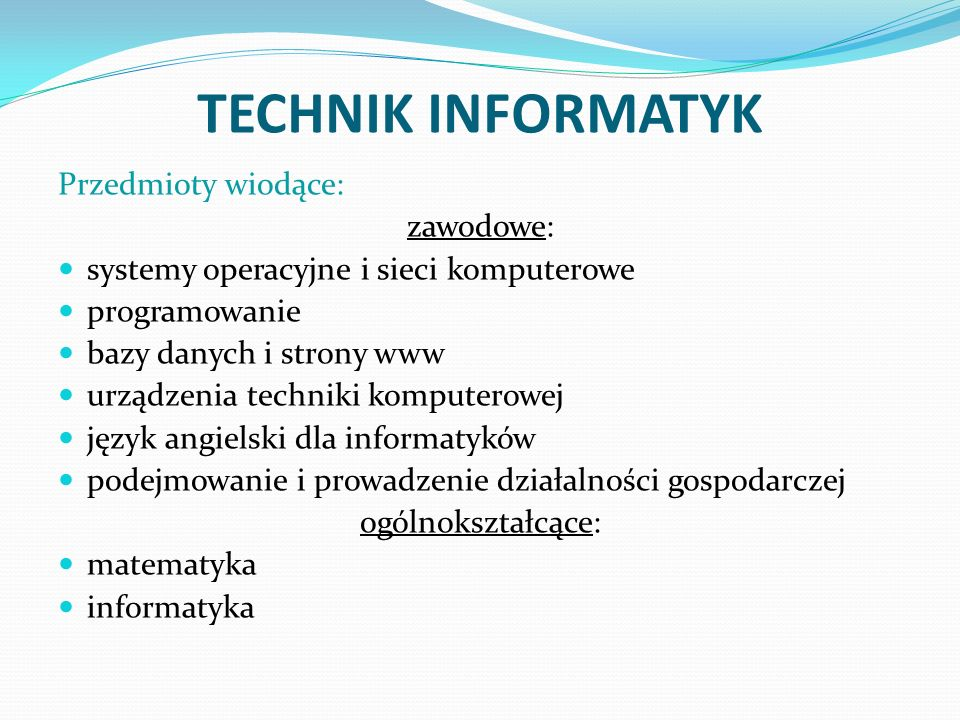 TECHNIK INFORMATYK Przedmioty wiodące: zawodowe: