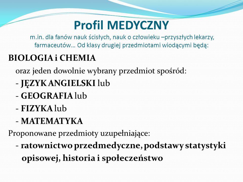 Profil MEDYCZNY m.in. dla fanów nauk ścisłych, nauk o człowieku –przyszłych lekarzy, farmaceutów… Od klasy drugiej przedmiotami wiodącymi będą: