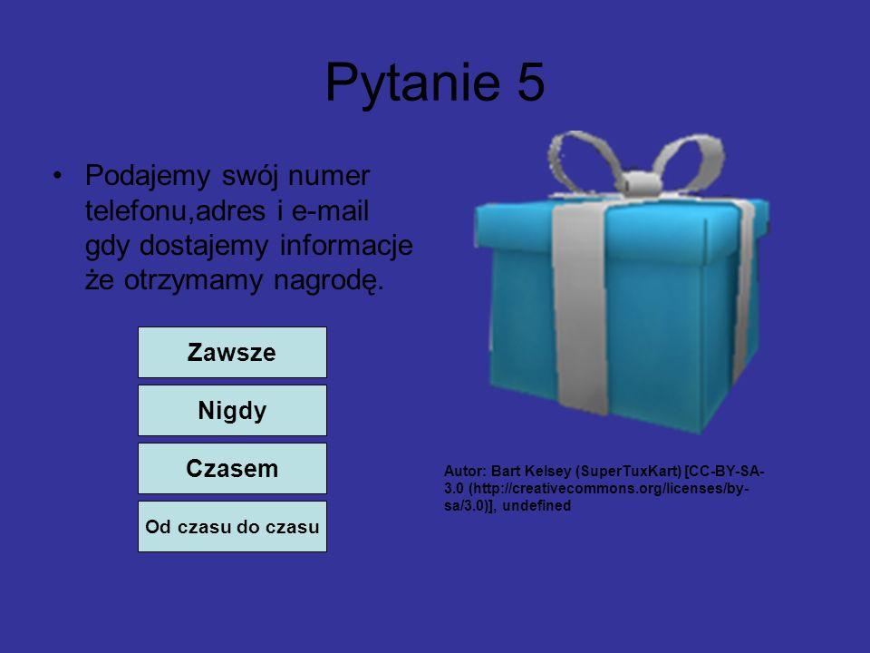 Pytanie 5 Podajemy swój numer telefonu,adres i e-mail gdy dostajemy informacje że otrzymamy nagrodę.
