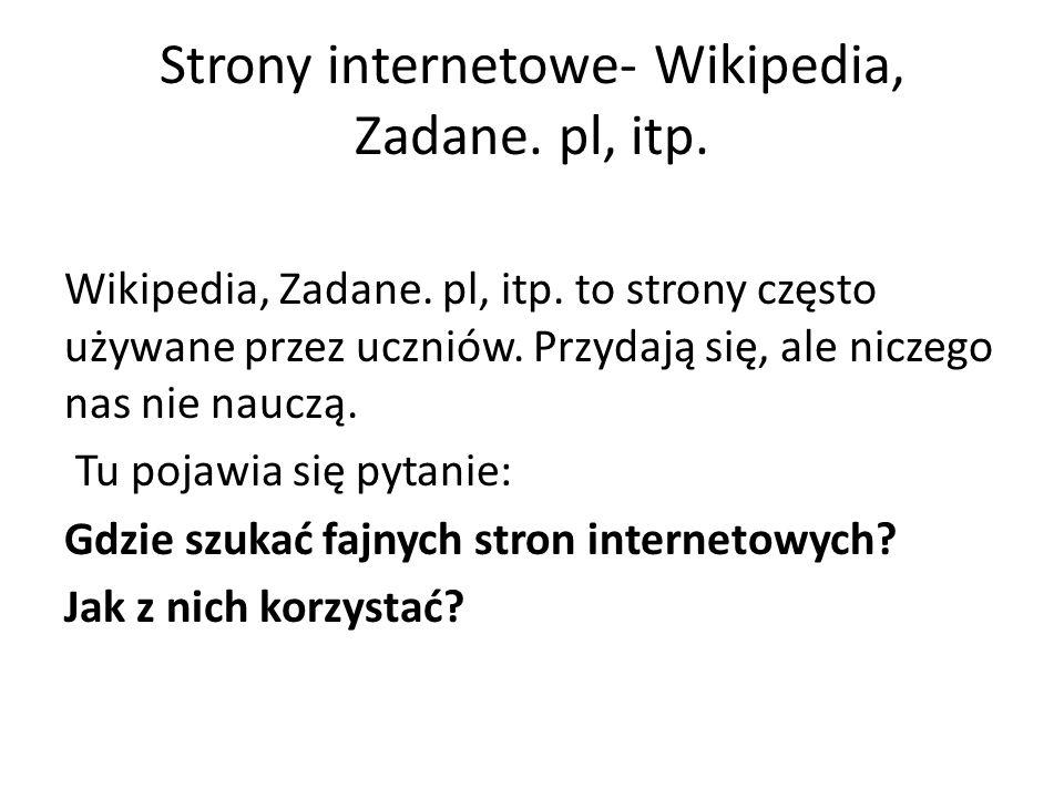 Strony internetowe- Wikipedia, Zadane. pl, itp.