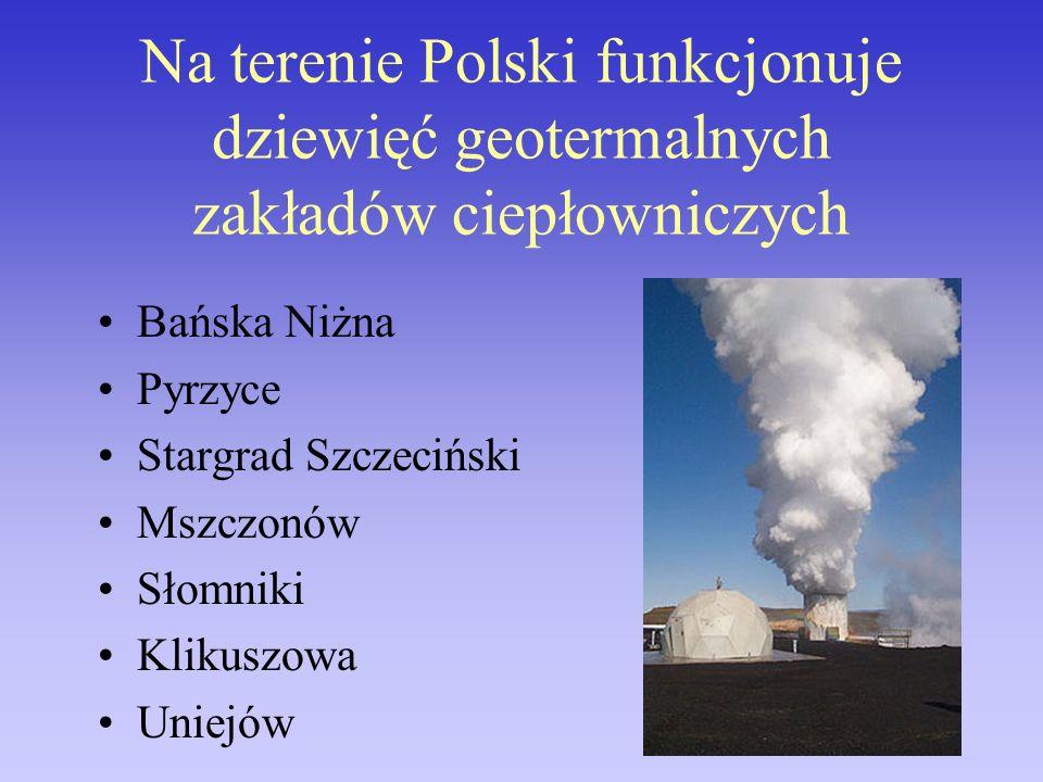 Na terenie Polski funkcjonuje dziewięć geotermalnych zakładów ciepłowniczych