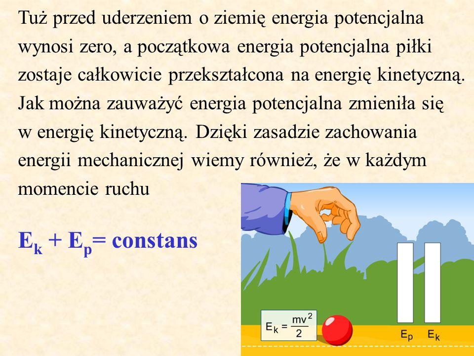 Tuż przed uderzeniem o ziemię energia potencjalna wynosi zero, a początkowa energia potencjalna piłki zostaje całkowicie przekształcona na energię kinetyczną.