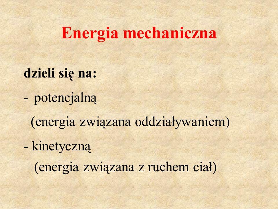 Energia mechaniczna dzieli się na: potencjalną