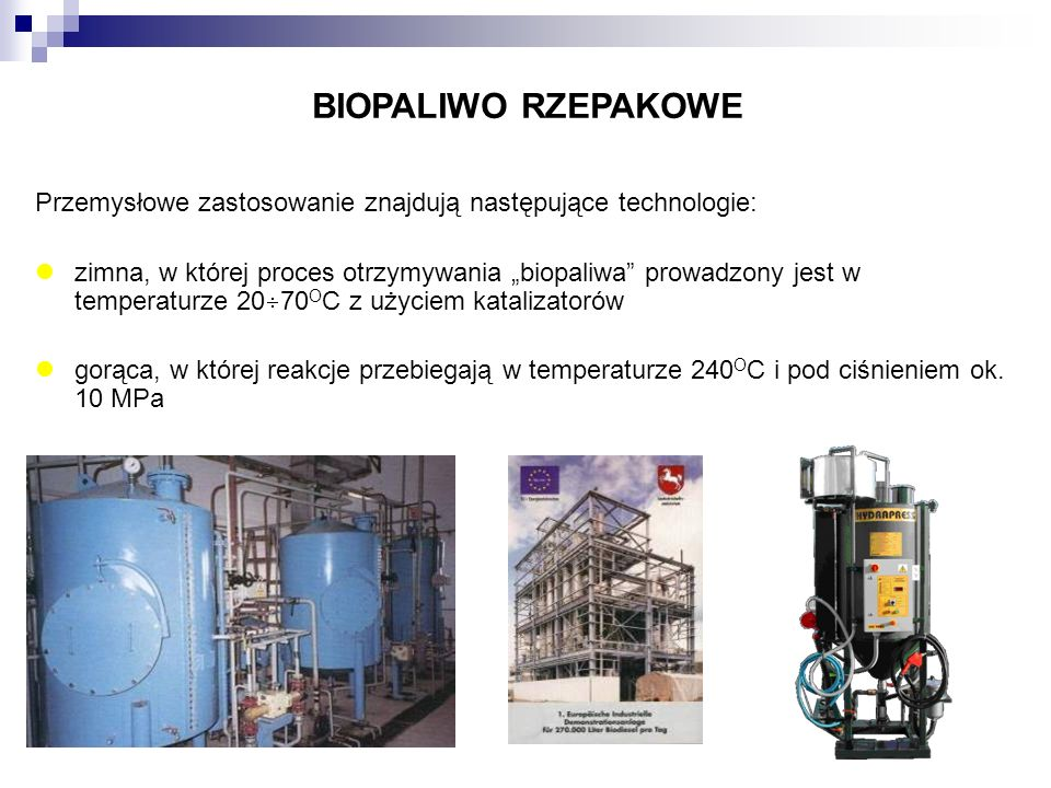 BIOPALIWO RZEPAKOWE Przemysłowe zastosowanie znajdują następujące technologie: