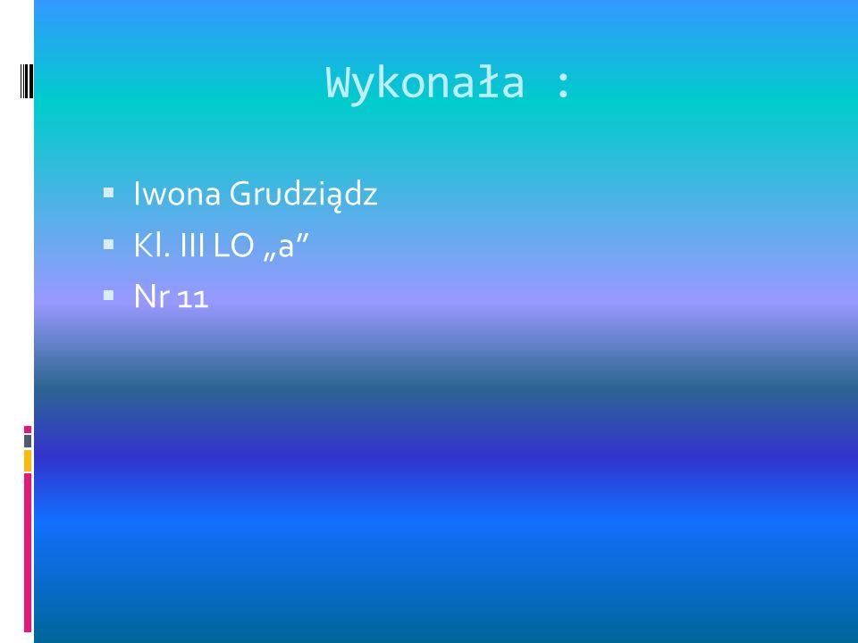 """Wykonała : Iwona Grudziądz Kl. III LO """"a Nr 11"""