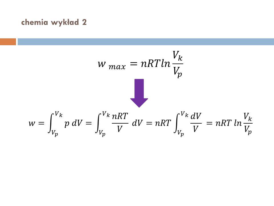 𝑤 𝑚𝑎𝑥 =𝑛𝑅𝑇𝑙𝑛 𝑉 𝑘 𝑉 𝑝 chemia wykład 2