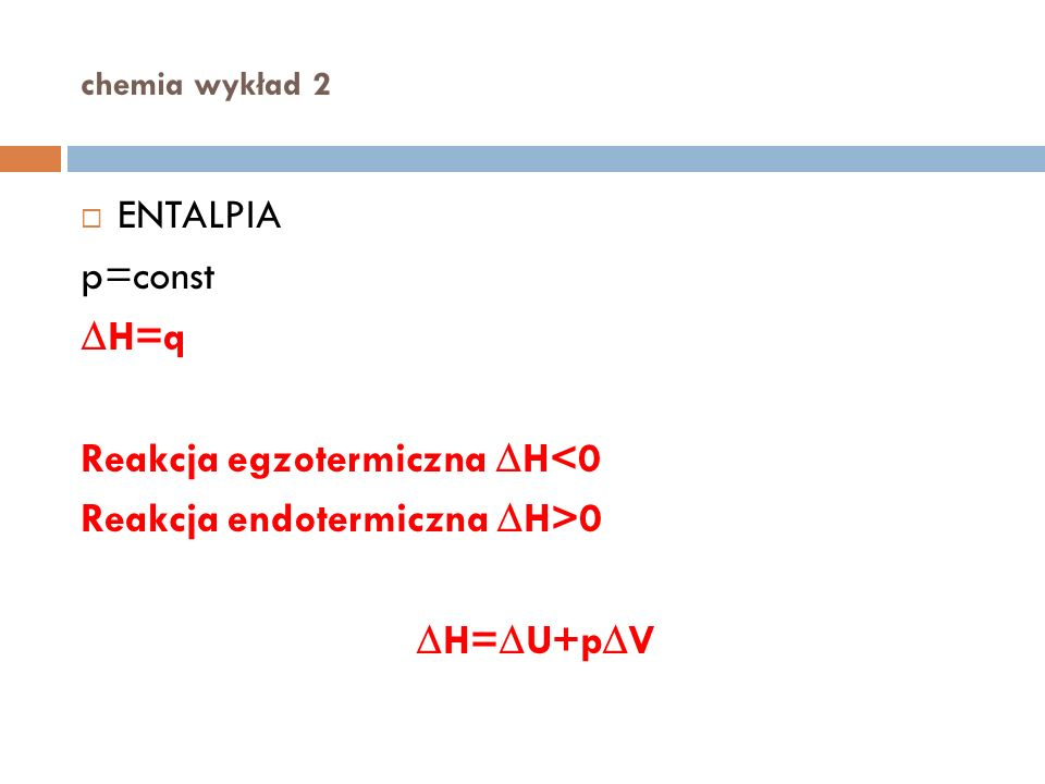 Reakcja egzotermiczna DH<0 Reakcja endotermiczna DH>0 DH=DU+pDV