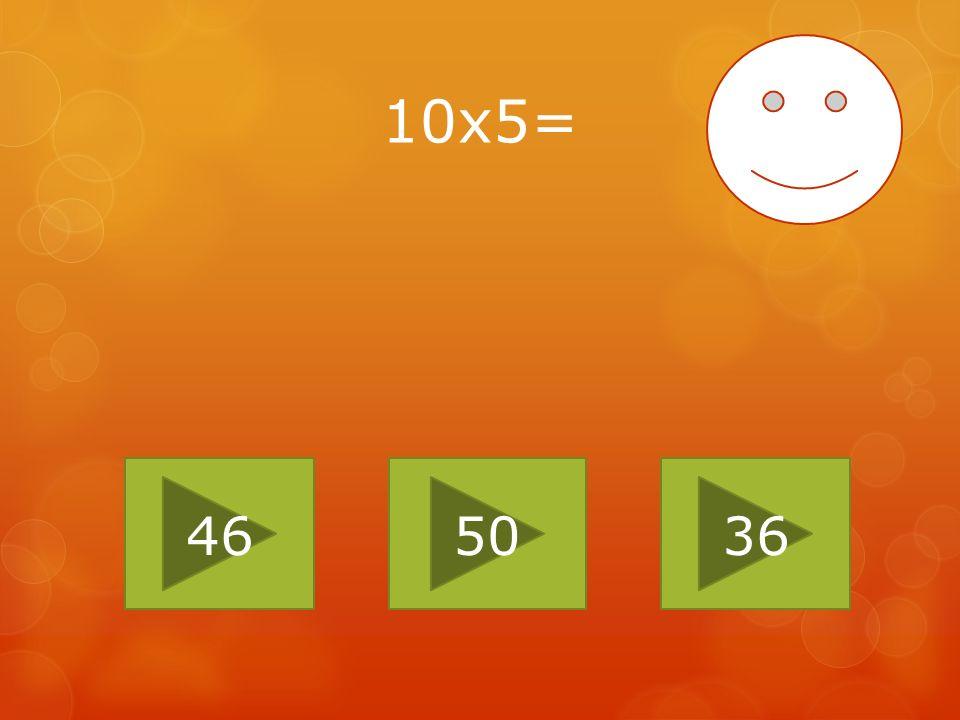 10x5= 46 50 36