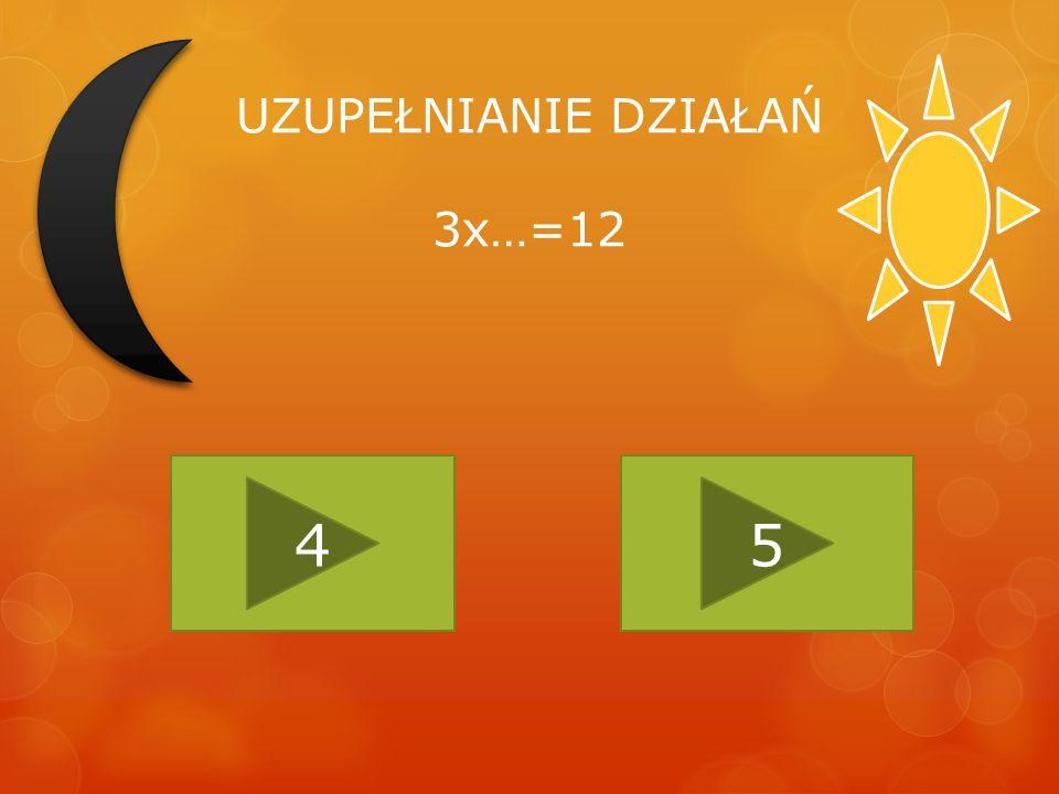 UZUPEŁNIANIE DZIAŁAŃ 3x…=12