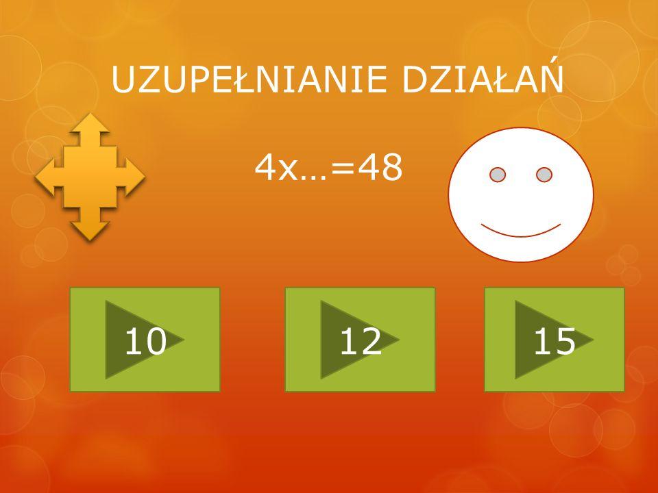UZUPEŁNIANIE DZIAŁAŃ 4x…=48