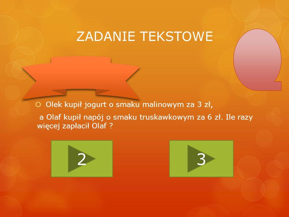 2 3 ZADANIE TEKSTOWE Olek kupił jogurt o smaku malinowym za 3 zł,