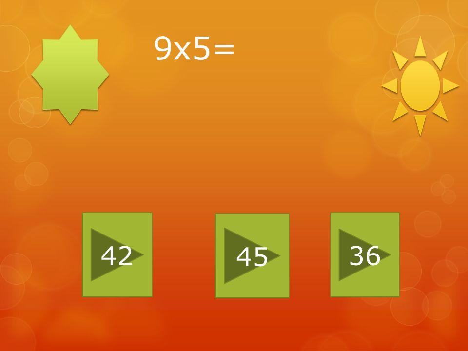 9x5= 42 45 36