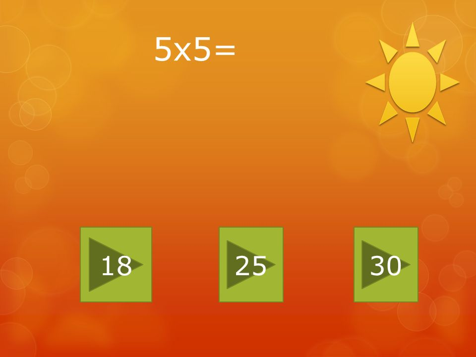 5x5= 18 25 30