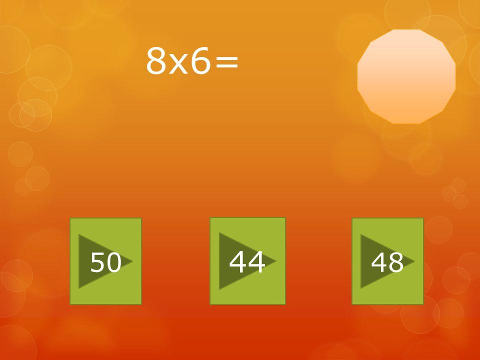 8x6= 50 44 48