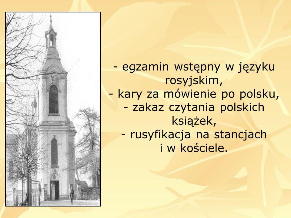 - egzamin wstępny w języku rosyjskim, - kary za mówienie po polsku, - zakaz czytania polskich książek, - rusyfikacja na stancjach i w kościele.