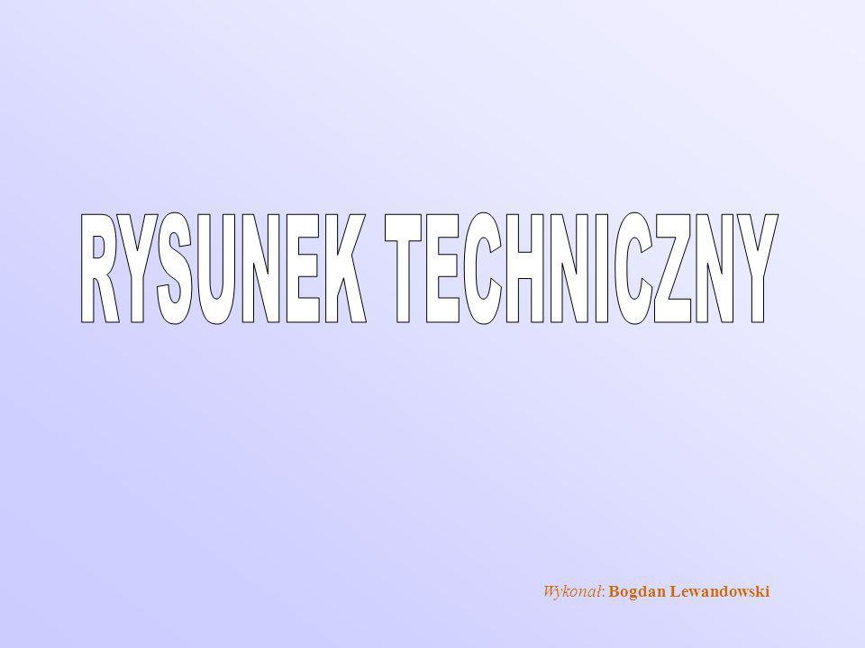RYSUNEK TECHNICZNY Wykonał: Bogdan Lewandowski