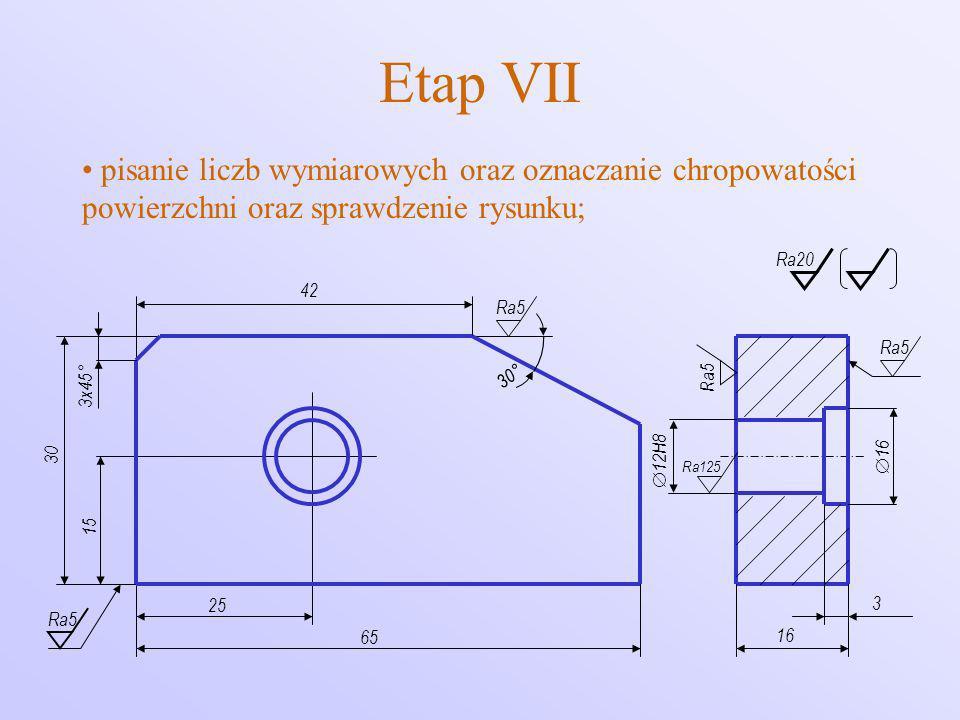 Etap VII pisanie liczb wymiarowych oraz oznaczanie chropowatości powierzchni oraz sprawdzenie rysunku;