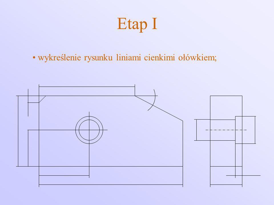 Etap I wykreślenie rysunku liniami cienkimi ołówkiem;