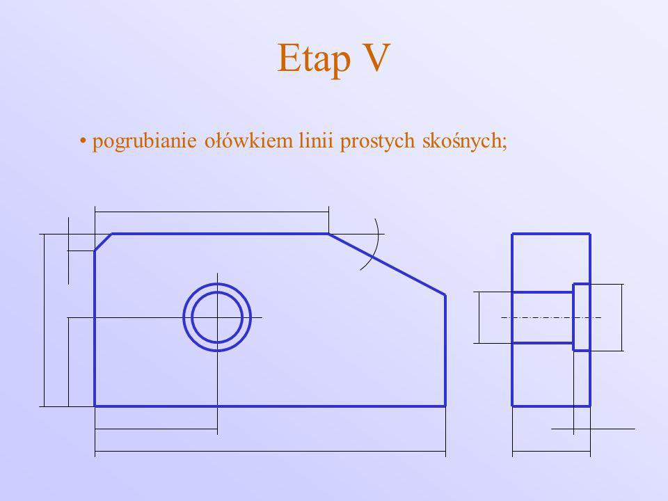 Etap V pogrubianie ołówkiem linii prostych skośnych;