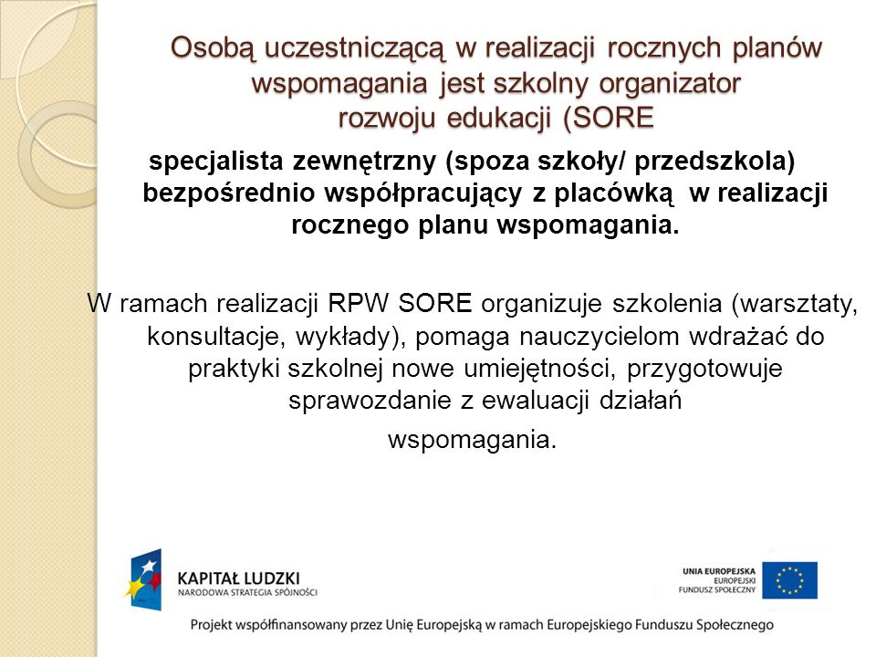 Osobą uczestniczącą w realizacji rocznych planów wspomagania jest szkolny organizator rozwoju edukacji (SORE
