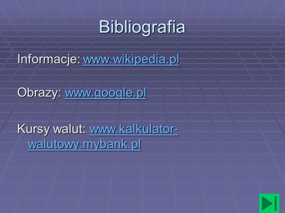 Bibliografia Informacje: www.wikipedia.pl Obrazy: www.google.pl
