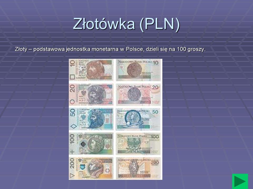 Złotówka (PLN) Złoty – podstawowa jednostka monetarna w Polsce, dzieli się na 100 groszy.