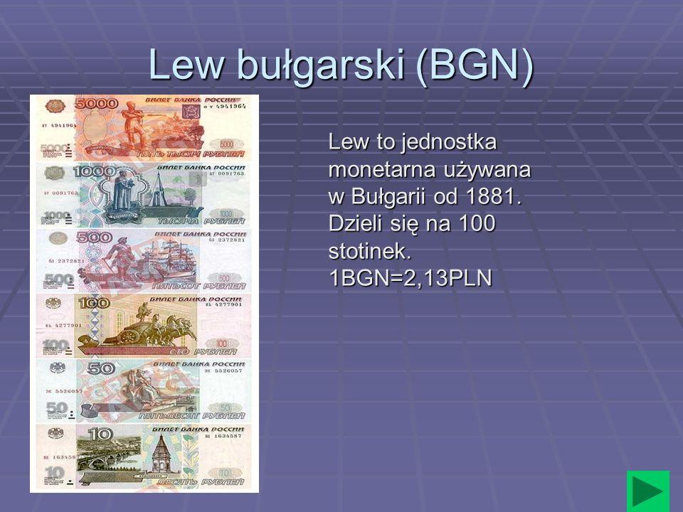 Lew bułgarski (BGN) Lew to jednostka monetarna używana w Bułgarii od 1881.