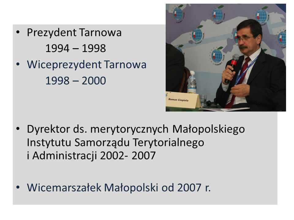 Prezydent Tarnowa 1994 – 1998. Wiceprezydent Tarnowa. 1998 – 2000.