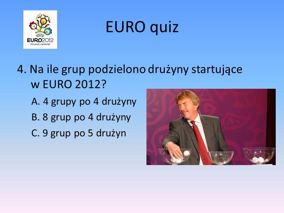 EURO quiz 4. Na ile grup podzielono drużyny startujące w EURO 2012