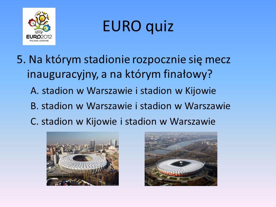 EURO quiz 5. Na którym stadionie rozpocznie się mecz inauguracyjny, a na którym finałowy A. stadion w Warszawie i stadion w Kijowie.
