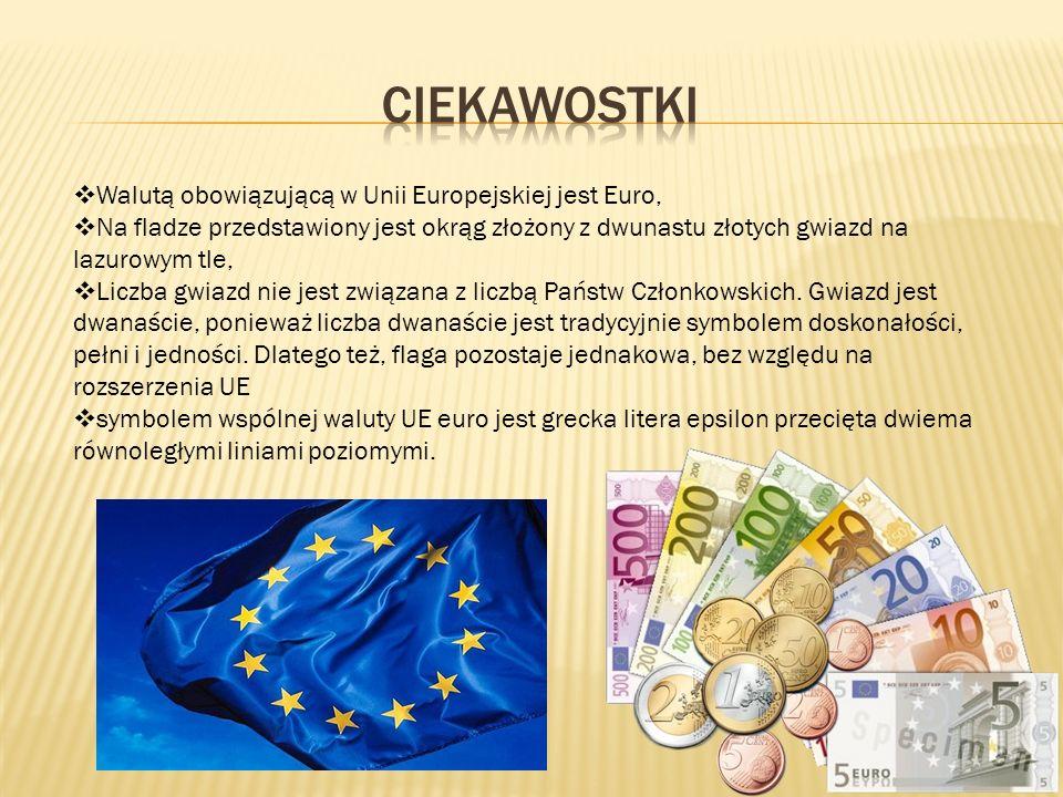 CIekawostki Walutą obowiązującą w Unii Europejskiej jest Euro,