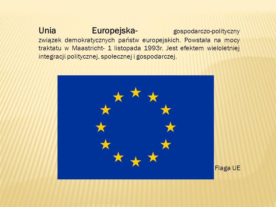 Unia Europejska- gospodarczo-polityczny związek demokratycznych państw europejskich. Powstała na mocy traktatu w Maastricht- 1 listopada 1993r. Jest efektem wieloletniej integracji politycznej, społecznej i gospodarczej.