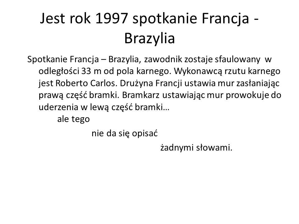 Jest rok 1997 spotkanie Francja - Brazylia
