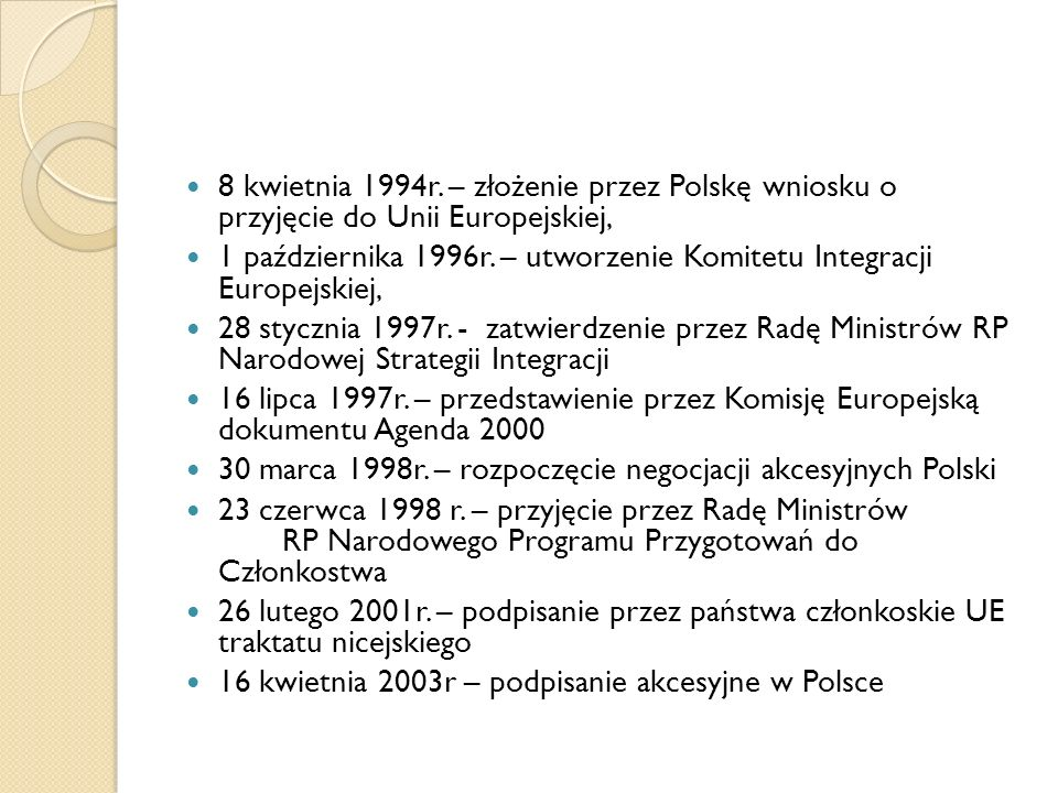 8 kwietnia 1994r. – złożenie przez Polskę wniosku o przyjęcie do Unii Europejskiej,