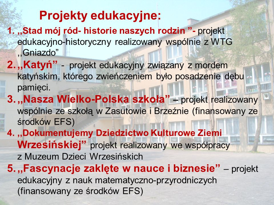Projekty edukacyjne: ,,Stad mój ród- historie naszych rodzin - projekt edukacyjno-historyczny realizowany wspólnie z WTG ,,Gniazdo