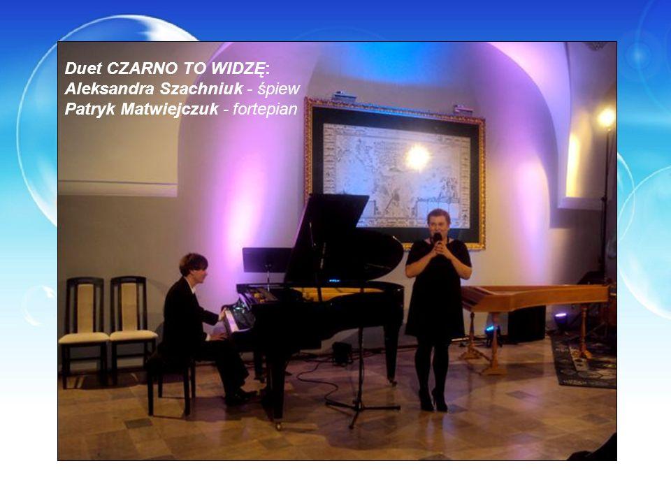 Duet CZARNO TO WIDZĘ: Aleksandra Szachniuk - śpiew Patryk Matwiejczuk - fortepian